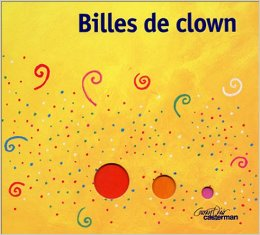 Billes de clown Ghislaine Beaudout, Claire Franek