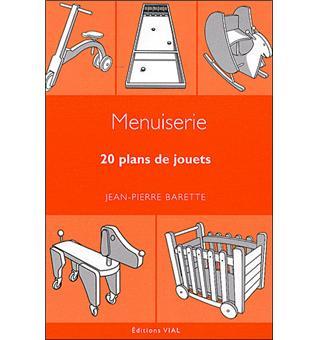 Menuiserie, 20 plans de jouets broché Jean Pierre Barette Achat