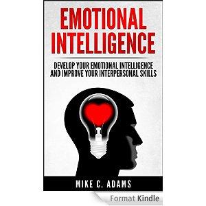 Emotional Intelligence : Develop Your Emotional Intelligence and