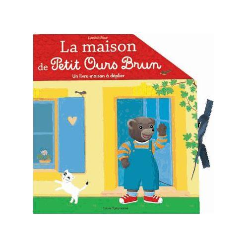 La Maison De Petit Ours Brun Avec Une Peluche de Danièle Bour