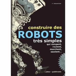 LIVRE ÉLECTRONIQUE Construire des robots très simples qui rampent