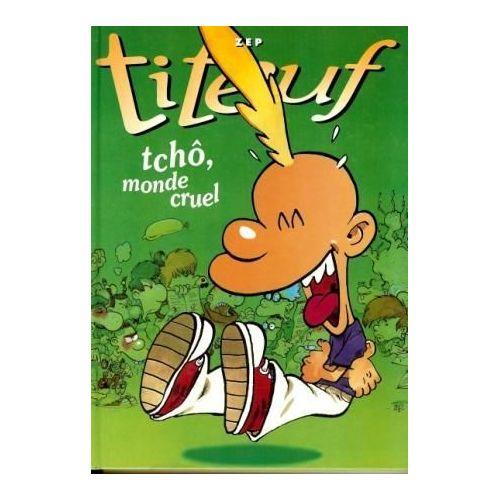 Titeuf, Tchô, Monde Cruel ; Le Miracle De La Vie de ZEP