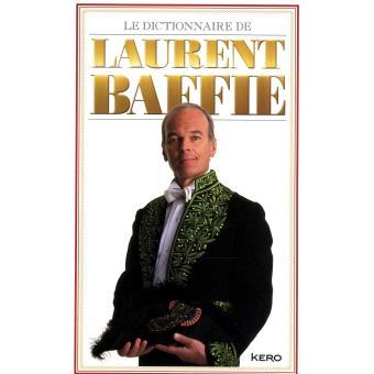 Le Dictionnaire de Laurent Baffie broché Laurent Baffie Achat